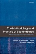 The Methodology and Practice of Econometrics A Festschrift in Honour of David F. Hendry