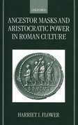 Cover for Ancestor Masks and Aristocratic Power in Roman Culture