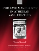 Cover for The Late Mannerists in Athenian Vase-Painting
