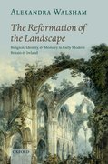 The Reformation of the Landscape Religion, Identity, and Memory in Early Modern Britain and Ireland