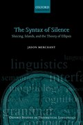 The Syntax of Silence Sluicing, Islands, and the Theory of Ellipsis