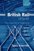 British Rail 1974-1997 From Integration to Privatisation