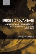 Europe's Advantage Banks and Small Firms in Britain, France, Germany, and Italy since 1918
