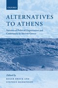 Alternatives to Athens Varieties of Political Organization and Community in Ancient Greece