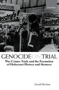 Genocide on Trial War Crimes Trials and the Formation of Holocaust History and Memory