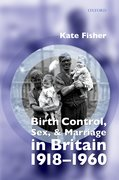 Cover for Birth Control, Sex, and Marriage in Britain 1918-1960