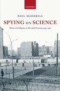 Spying on Science Western Intelligence in Divided Germany 1945-1961