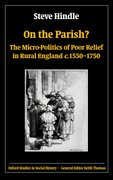 On the Parish? The Micro-Politics of Poor Relief in Rural England <i>c</i>.1550-1750