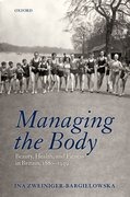 Managing the Body Beauty, Health, and Fitness in Britain 1880-1939