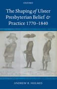 Cover for The Shaping of Ulster Presbyterian Belief and Practice, 1770-1840