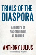 Trials of the Diaspora A History of Anti-Semitism in England