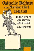 Cover for Catholic Belfast and Nationalist Ireland in the Era of Joe Devlin, 1871-1934