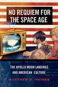 No Requiem for the Space Age The Apollo Moon Landings in American Culture