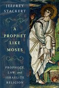 A Prophet Like Moses Prophecy, Law, and Israelite Religion