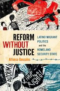Reform Without Justice Latino Migrant Politics and the Homeland Security State