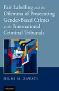 Cover for Fair Labelling and the Dilemma of Prosecuting Gender-Based Crimes at the International Criminal Tribunals