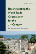 Cover for Reconstructing the World Trade Organization for the 21st Century