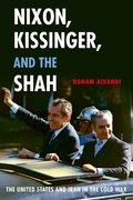 Nixon, Kissinger, and the Shah The United States and Iran in the Cold War