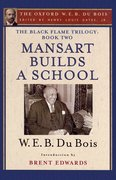 Cover for The Black Flame Trilogy: Book Two, Mansart Builds a School(The Oxford W. E. B. Du Bois)