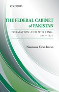 Cover for The Federal Cabinet of Pakistan: Formation and Working, 1947-1977