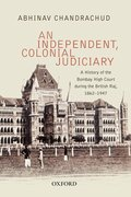 Cover for An Independent, Colonial Judiciary: A History of the Bombay High Court during the British Raj, 1862-1947