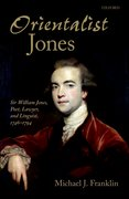 'Orientalist Jones' Sir William Jones, Poet, Lawyer, and Linguist, 1746-1794