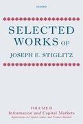 Selected Works of Joseph E. Stiglitz Volume II: Information and Economic Analysis: Applications to Capital, Labor, and Product Markets