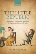 The Little Republic Masculinity and Domestic Authority in Eighteenth-Century Britain