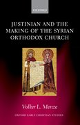 Cover for Justinian and the Making of the Syrian Orthodox Church