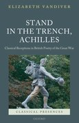 Stand in the Trench, Achilles Classical Receptions in British Poetry of the Great War