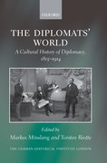 The Diplomats' World A Cultural History of Diplomacy, 1815-1914