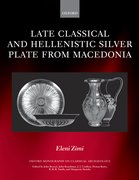 Cover for Late Classical and Hellenistic Silver Plate from Macedonia
