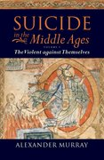 Suicide in the Middle Ages Volume 1: The Violent Against Themselves
