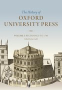 The History of Oxford University Press Volume I: Beginnings to 1780