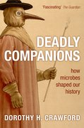 Deadly Companions How microbes shaped our history