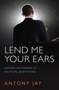 Lend Me Your Ears Oxford Dictionary of Political Quotations