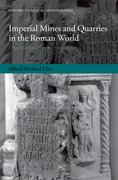 Imperial Mines and Quarries in the Roman World Organizational Aspects 27 BC-AD 235
