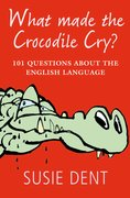 What Made The Crocodile Cry? 101 questions about the English language