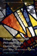 Robert Spaemann's Philosophy of the Human Person Nature, Freedom, and the Critique of Modernity