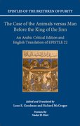 <i>Epistles of the Brethren of Purity</i>: The Case of the Animals versus Man Before the King of the Jinn An Arabic critical edition and English translation of Epistle 22