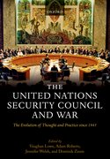 The United Nations Security Council and War The Evolution of Thought and Practice since 1945