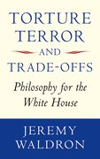 Torture, Terror, and Trade-Offs Philosophy for the White House