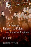 Cover for Portraits, Painters, and Publics in Provincial England 1540 - 1640