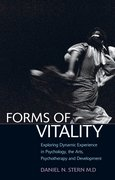 Forms of Vitality Exploring Dynamic Experience in Psychology, the Arts, Psychotherapy, and Development