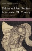 Cover for Politics and Anti-Realism in Athenian Old Comedy