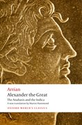 Alexander the Great The <i>Anabasis</i> and the <i>Indica</i>