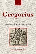 Gregorius An Incestuous Saint in Medieval Europe and Beyond