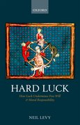 Hard Luck How Luck Undermines Free Will and Moral Responsibility