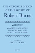 Cover for The Oxford Edition of the Works of Robert Burns Volume I: Commonplace Books, Tour Journals, and Miscellaneous Prose