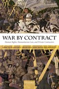 War by Contract Human Rights, Humanitarian Law, and Private Contractors